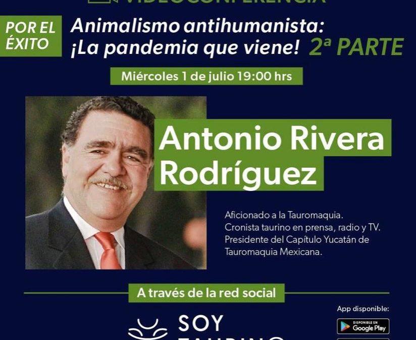 """1 de julio, a través de la Red Social SoyTaurin@: 2DA PARTE de Video-Conferencia con Antonio Rivera Rodriguez, """"Animalismo antihumanista: ¡La pandemia que viene!"""""""