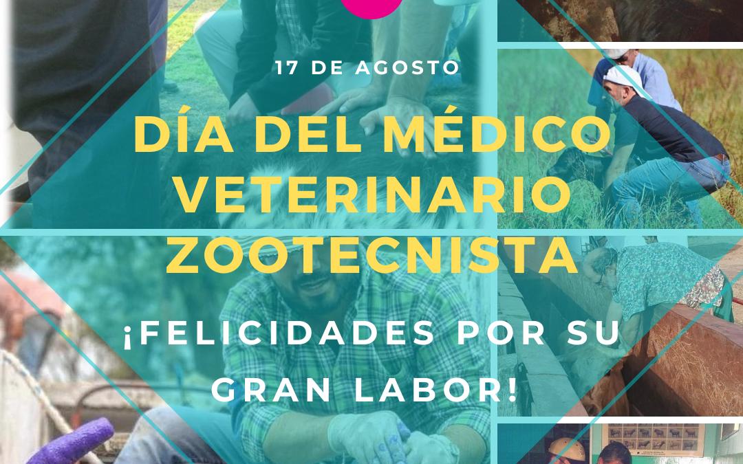 17 agosto. Día del Médico Veterinario Zootecnista. Reconocemos su excelente labor ¡Felicidades!