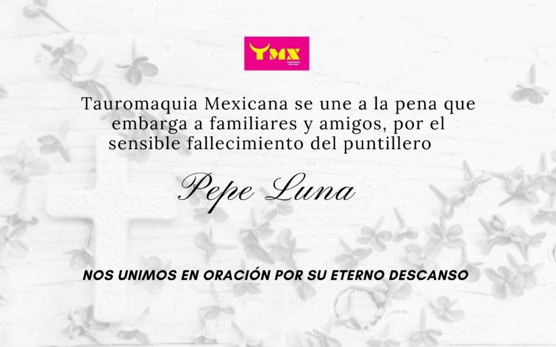 Nos unimos a la pena que embarga a familiares y amigos, por el sensible fallecimiento del puntillero Pepe Luna