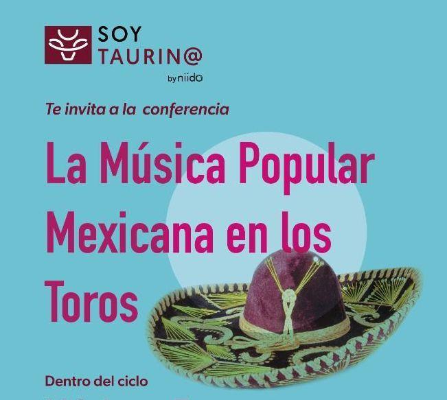 """SoyTaurin@ dentro del #ciclo """"Música y Toros"""", te invita a la conferencia:  LA MÚSICA POPULAR MEXICANA EN LOS TOROS"""