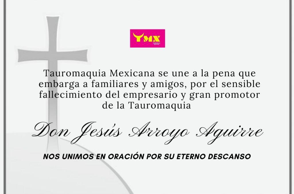 Tauromaquia Mexicana se une a la pena que embarga a familiares y amigos por el lamentable fallecimiento del empresario Don Jesús Arroyo Aguirre