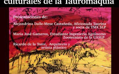 Ciclo de Foros Universitarios Cultura y Naturaleza: Aspectos ambientales y culturales de la Tauromaquia – TMX Capítulo San Luis Potosí y la Universidad Potosina te invitan.